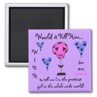 WIKH Ser#01 Kill me with Compliments 2 Inch Square Magnet