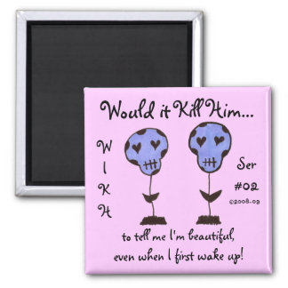 WIKH Ser#02 Kill me with Compliments 2 Inch Square Magnet