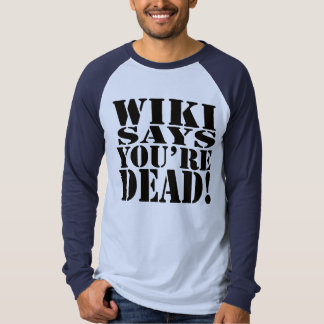 WIKI SAYS, YOU'RE DEAD! T-Shirt