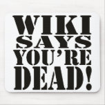 WIKI SAYS, YOU'RE DEAD! - the mousepad