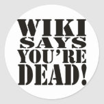 WIKI SAYS, YOU'RE DEAD! - the sticker