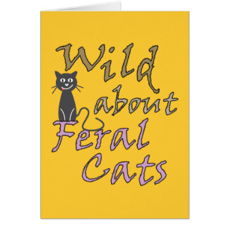 Wild about Feral Cats - Funny Feral Cat Greeting Cards