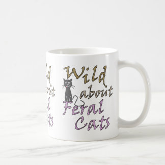 Wild about Feral Cats - Funny Feral Cat Coffee Mug