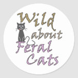 Wild about Feral Cats - Funny Feral Cat Round Stickers