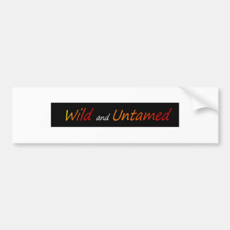 Wild and untamed bumper sticker