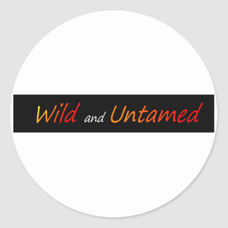 Wild and untamed classic round sticker