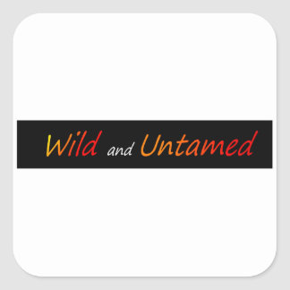 Wild and untamed square sticker