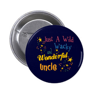 Wild And Wacky Uncle Pinback Button