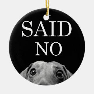 wild dachshund I said No Ceramic Ornament