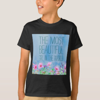 Wild Flowers The Most beautiful Girl In The World T-Shirt