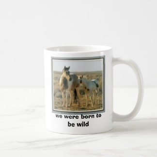 wild horses, we were born to be wild  coffee mug