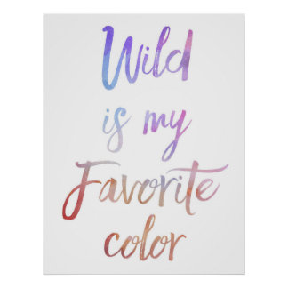 """Wild is my favorite Color"" Inspirational poster"