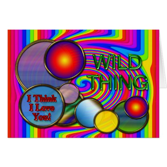 Wild Thing - Think I love You! Card