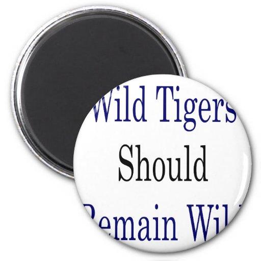 Wild Tigers Should Remain Wild Fridge Magnet