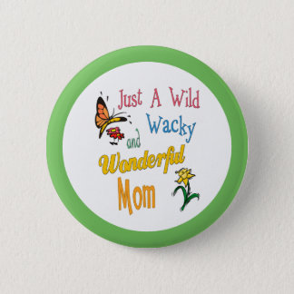 Wild Wacky Wonderful Mom Gifts Button