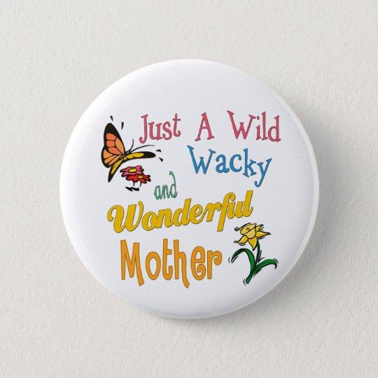 Wild Wacky Wonderful Mother Button