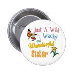 Wild Wacky Wonderful Sister Pinback Buttons