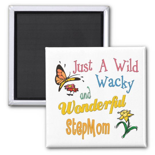 Wild Wacky Wonderful Stepmom Magnet