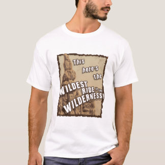Wildest Ride in the Wilderness 2 T-Shirt