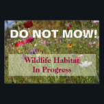 "Wildflower Do Not Mow Wildlife Habitat Sign<br><div class=""desc"">Nature enthusiasts often have problems with well-meaning landscapers who mow down natural areas that are better left alone.  This sign can help alert those with the machines that they should leave these areas alone! 