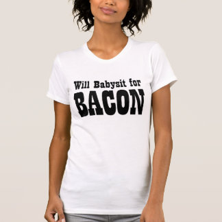Will Babysit for Bacon funny t-shirt