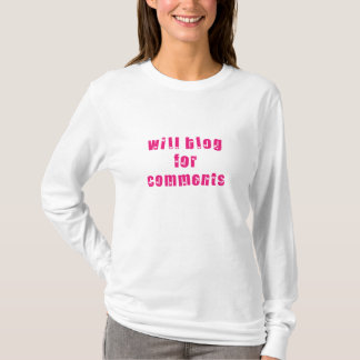 Will Blog For Comments - Flowers T-Shirt