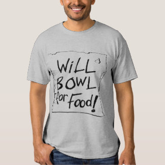 WILL BOWL FOR FOOD T-SHIRT