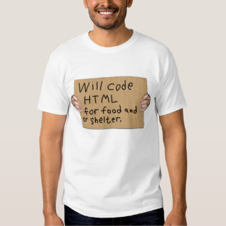 Will code html for food and or shelter. cardboard t-shirt