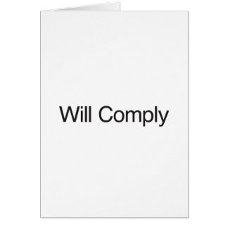 Will Comply Greeting Card