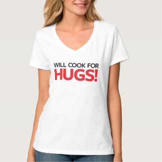 Will Cook for Hugs T-shirt