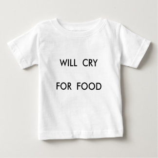 WILL  CRYFOR  FOOD BABY T-Shirt