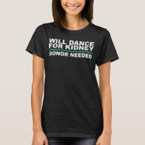 Will Dance for Kidney T-Shirt