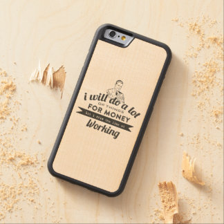 Will Do a lot for money but Work Carved® Maple iPhone 6 Bumper Case