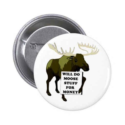 Will Do Moose Stuff For Money Button