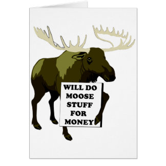Will Do Moose Stuff For Money Card