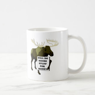 Will Do Moose Stuff For Money Coffee Mugs