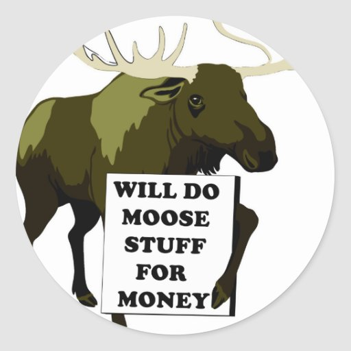 Will Do Moose Stuff For Money Classic Round Sticker