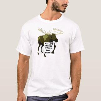Will Do Moose Stuff For Money T-Shirt
