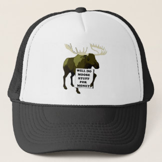 Will Do Moose Stuff For Money Trucker Hat