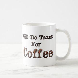 Will Do Taxes For Coffee Classic White Coffee Mug