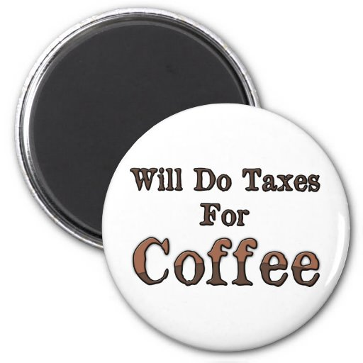 Will Do Taxes For Coffee Refrigerator Magnet