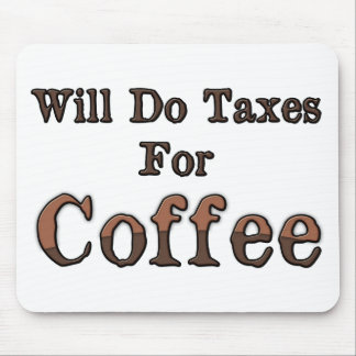 Will Do Taxes For Coffee Mouse Pad