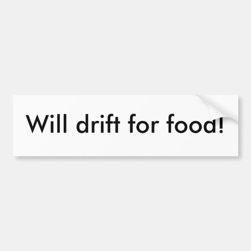 Will drift for food! bumper stickers