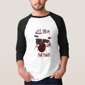 Will Drum For Food! T-Shirt