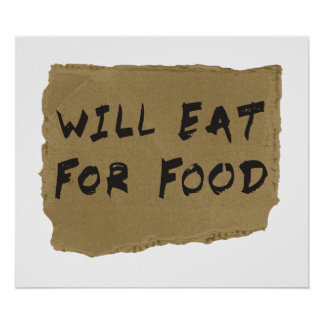 Will Eat For Food Cardboard Sign Poster