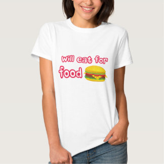 Will eat for food. shirt