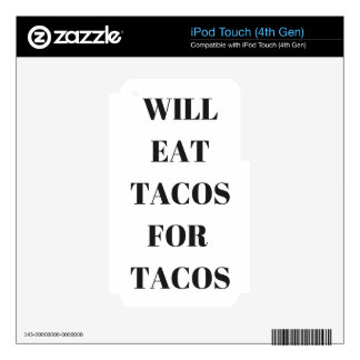 Will Eat Tacos For Tacos Humor Funny Collection iPod Touch 4G Skins