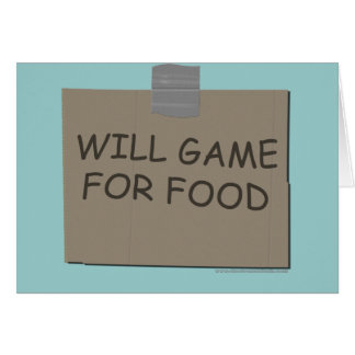 Will Game For Food Greeting Card