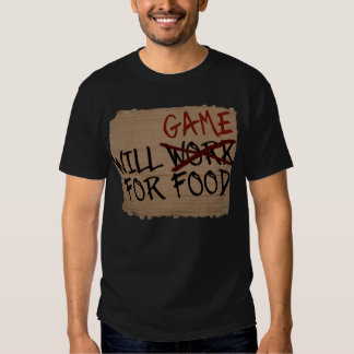 Will Game For Food Shirt