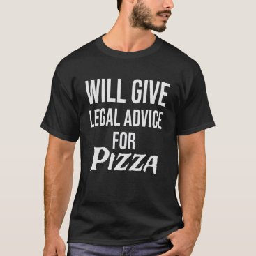 Will give Legal Advice for Pizza Shirt,  Lawyer T-Shirt